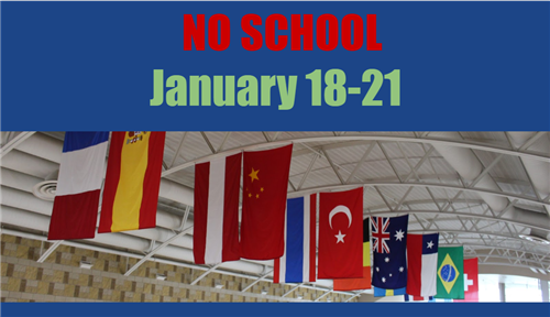 NO SCHOOL January 18-21